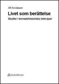 Livet som ber�ttelse: studier i levnadshistoriska intervjuer