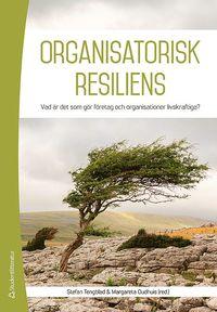 Organisatorisk resiliens : vad �r det som g�r organisationer livskraftiga? (inbunden)
