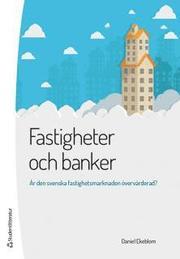 Fastigheter och banker – Är den svenska fastighetsmarknaden övervärderad?