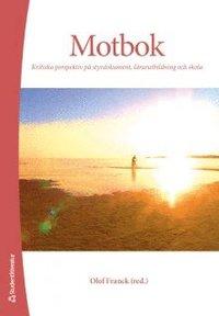 Motbok : kritiska perspektiv p� styrdokument, l�rarutbildning och skola (h�ftad)