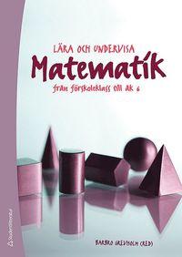 L�ra och undervisa matematik : fr�n f�rskoleklass till �k 6 (h�ftad)