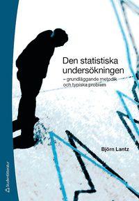 Den statistiska unders�kningen : grundl�ggande metodik och typiska problem (h�ftad)