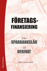 F�retagsfinansiering : fr�n sparbanksl�n till derivat (h�ftad)