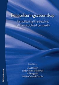 Rehabiliteringsvetenskap - Rehabilitering till arbetslivet i ett flerdisciplin�rt perspektiv (inbunden)