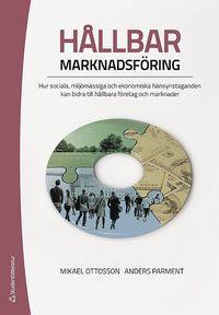 H�llbar marknadsf�ring : hur sociala, milj�m�ssiga och ekonomiska h�nsynstaganden kan bidra till h�llbara f�retag och marknader (h�ftad)