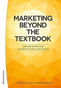 Marketing Beyond the Textbook - Emerging Perspectives in Marketing Theory and Practice (h�ftad)
