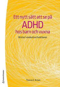 Ett nytt s�tt att se p� adhd hos barn och vuxna : brister i exekutiva funktioner (h�ftad)