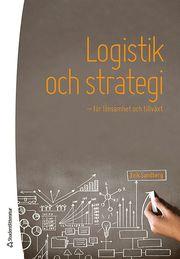 Logistik och strategi : för lönsamhet och tillväxt