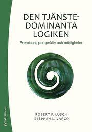 Den tjänstedominanta logiken : premisser perspektiv och möjligheter
