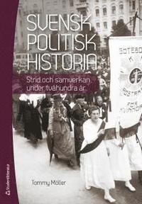 Svensk politisk historia - Strid och samverkan under tv�hundra �r (h�ftad)