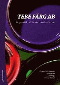 TEBE F�RG AB - Ett praktikfall i externredovisning (h�ftad)