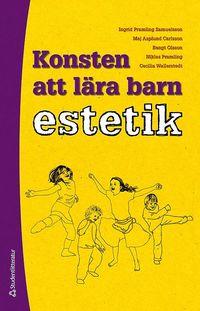 Konsten att l�ra barn estetik - En utvecklingspedagogisk studie av barns kunnande (h�ftad)