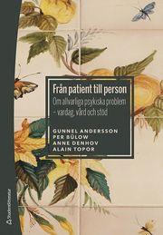 Från patient till person : om allvarliga psykiska problem – vardag vård och stöd
