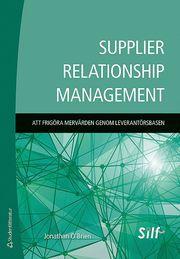 Supplier relationship management : att frigöra mervärden genom leverantörsbasen