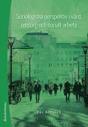 Sociologiska perspektiv i vård omsorg och socialt arbete