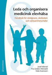 Leda och organisera medicinsk elevhälsa – Handbok för vårdgivare skolledare och verksamhetschefer