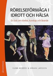 Rörelseförmåga i idrott och hälsa : en bok om rörelse kunskap och lärande