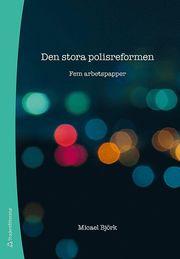 Den stora polisreformen : fem arbetspapper