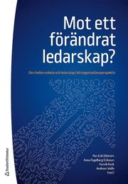 Mot ett förändrat ledarskap? – Om chefers arbete och ledarskap i ett organisationsperspektiv