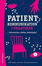 Patientkommunikation i praktiken : information dialog delaktighet