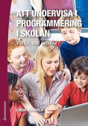 Att undervisa i programmering i skolan – Varför vad och hur?
