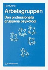 Arbetsgruppen : den professionella gruppens psykologi (h�ftad)