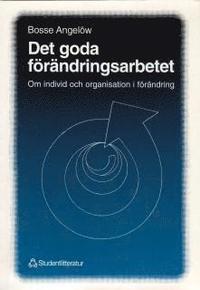 Det goda f�r�ndringsarbetet : Om individ och organisation i f�r�ndring (h�ftad)