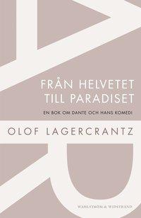 Fr�n helvetet till paradiset: En bok om Dante och hans komedi (h�ftad)