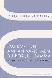 Jag bor i en annan v�rld men du bor ju i samma : Gunnar Ekel�f betraktad av Olof Lagercrantz (h�ftad)