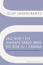 Jag bor i en annan v�rld men du bor ju i samma: Gunnar Ekel�f betraktad av Olof Lagercrantz (h�ftad)