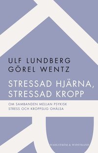 Stressad hj�rna, stressad kropp : om sambanden mellan psykisk stress och kroppslig oh�lsa (h�ftad)