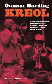 Kreol : bland voodookvinnor pianoprofessorer trumpetkungar och bluesdrottningar i den Nya världen