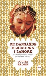 De dansande flickorna i Lahore : en sann berättelse om kärlek och drömmar till salu (pocket)