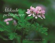 Älskade pelargoner : En samlares anteckningar