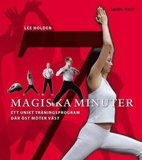 Sju magiska minuter : ett unikt tr�ningsprogram d�r �st m�ter v�st (kartonnage)