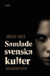 Samlade svenska kulter : skr�ckber�ttelser (inbunden)