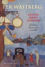 Gustaf Adolf Lysholm : diktare drömmare servitör – en biografi