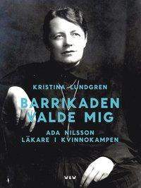 Barrikaden valde mig : Ada Nilsson l�kare i kvinnokampen (inbunden)
