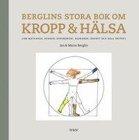 Berglins stora bok om kropp & h�lsa : om matvanor, ovanor, hypokondri, �ldrande, �ngest och hela skiten (inbunden)