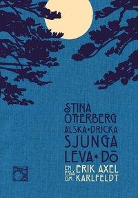 �lska, dricka, sjunga, leva, d� : en ess� om Erik Axel Karlfeldt (inbunden)