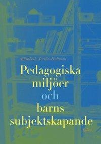 Pedagogiska milj�er och barns subjektsskapande (h�ftad)