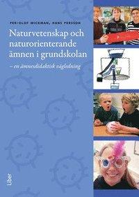 Naturvetenskap och naturorienterande �mnen i grundskolan - En �mnesdidaktisk v�gledning till m�l, syften och inneh�ll (h�ftad)