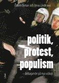 Politik protest populism : deltagande på nya villkor