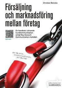 F�rs�ljning och marknadsf�ring mellan f�retag : en handbok i drivande kundkommunikation enligt Key Account Communication-metoden (h�ftad)