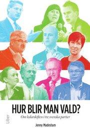 Hur blir man vald? : om ledarskiften i tre svenska partier