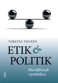 Etik och politik : moralfilosofi i praktiken (h�ftad)
