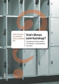 Vad r�knas som kunskap? : l�roplansteoretiska utsikter och inblickar i l�rarutbildning och skola (h�ftad)