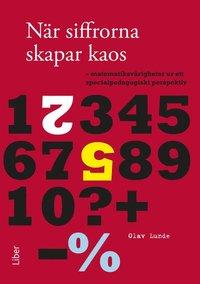 N�r siffrorna skapar kaos: matematiksv�righeter ur ett specialpedagogiskt perspektiv (h�ftad)