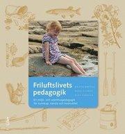 Friluftslivets pedagogik : en miljö- och utomhuspedagogik för kunskap känsla och livskvalitet