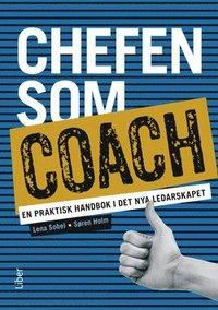 Chefen som coach : en praktisk handbok i det nya ledarskapet (h�ftad)